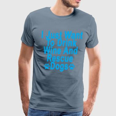 i_just_want_to_drink_wine_and_rescue_dog - Men's Premium T-Shirt