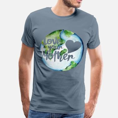 Love-your-mother-earth Love your mother earth day - Men's Premium T-Shirt