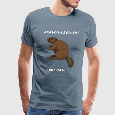 Hot Dam Are You A Beaver? 'Cuz Dam The Busy Beaver  - Men's Premium T-Shirt