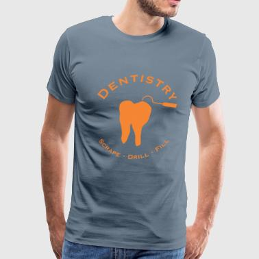 Dentistry - Scrape, Drill, Fill - Men's Premium T-Shirt