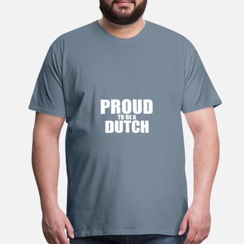 8ba7e0cd921 Proud to be a dutch Men s Premium T-Shirt