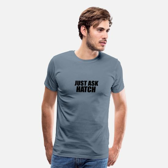 Ask T-Shirts - Just ask hatch - Men's Premium T-Shirt steel blue