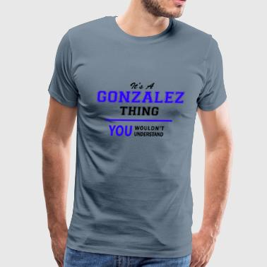 gonzalez thing, you wouldn't understand - Men's Premium T-Shirt