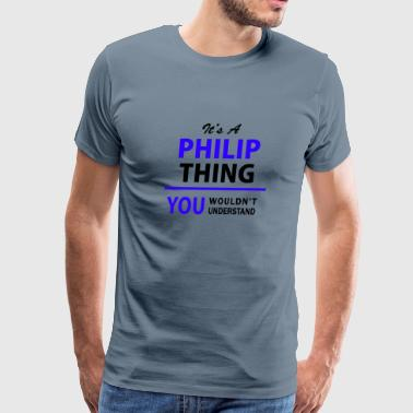 philip thing, you wouldn't understand - Men's Premium T-Shirt