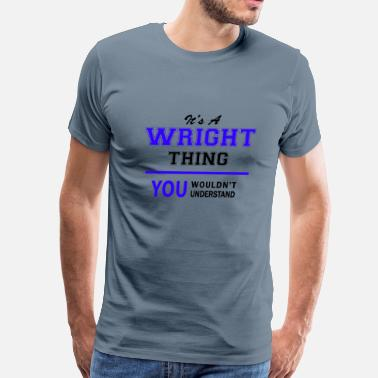 Wright wright thing, you wouldn't understand - Men's Premium T-Shirt