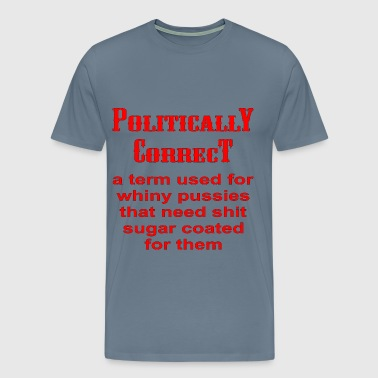 Politically Correct A Term For Whinny Pussies  - Men's Premium T-Shirt