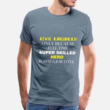 Civil Engineer Clothes Civil Engineer - Civil Engineer only because full  - Men's Premium T-Shirt