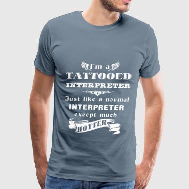 I'm a Tattooed Interpreter - Men's Premium T-Shirt
