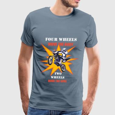 Motorbike Clothing Motorbiking - Four wheels move the body, two wheel - Men's Premium T-Shirt