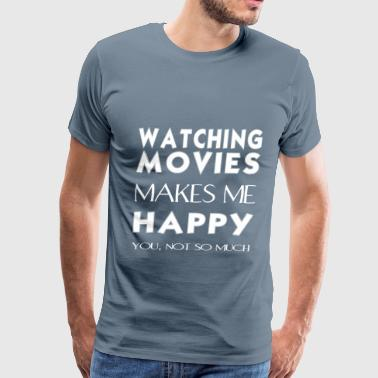 Watching movies - Watching movies makes me happy.  - Men's Premium T-Shirt