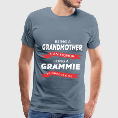 Grammie - Being a Grandmother is an honor. Being a - Men's Premium T-Shirt