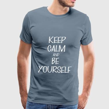 And be yourself - Keep Calm And be yourself - Men's Premium T-Shirt