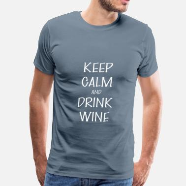 Drink Wine Apparel Wine - Keep Calm And drink Wine - Men's Premium T-Shirt
