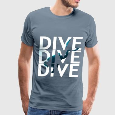 Scuba diving - Dive dive dive - Men's Premium T-Shirt