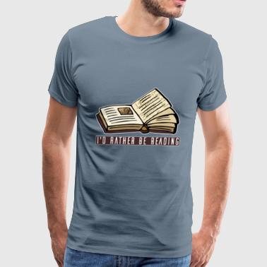 Rather Be Reading Reading - I'd Rather Be Reading - Men's Premium T-Shirt