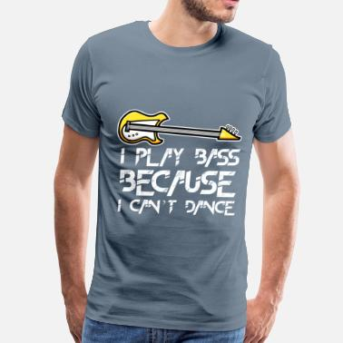 Guitar Clothes Bass Guitar - I play bass because I can't dance - Men's Premium T-Shirt