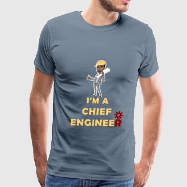 Chief Engineer - I'm A Chief Engineer - Men's Premium T-Shirt