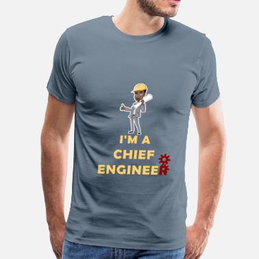 Chief Engineer Apparel Chief Engineer - I'm A Chief Engineer - Men's Premium T-Shirt