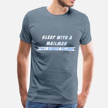 Sleep With A Mailman They Always Deliver Mailman - Sleep with a Mailman they always deliver - Men's Premium T-Shirt