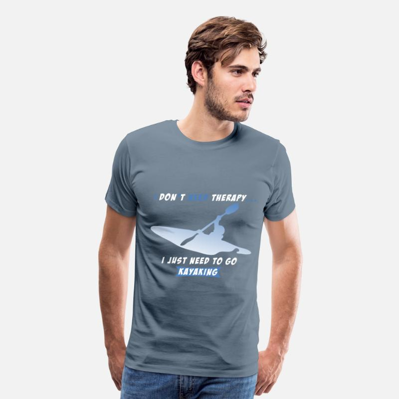 Kayaking T-shirt T-Shirts - Kayaking - I Don't Need Therapy. I Just Need To Go - Men's Premium T-Shirt steel blue