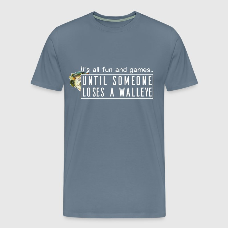 Walleye - It's all fun and games.. until someone - Men's Premium T-Shirt