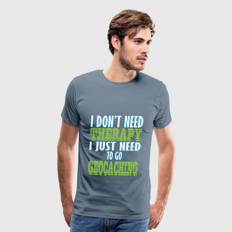 Geocaching - I don't need therapy I just need to - Men's Premium T-Shirt