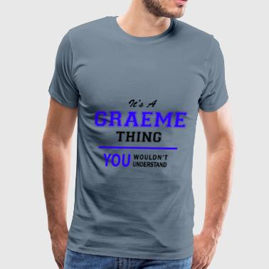 Graeme graeme thing, you wouldn't understand - Men's Premium T-Shirt