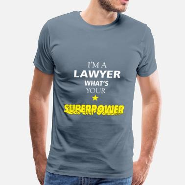 Superpowers Lawyer Lawyer - I'm a Lawyer. What's your superpower? - Men's Premium T-Shirt