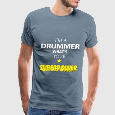 Drummer - I'm a Drummer what's your superpower - Men's Premium T-Shirt