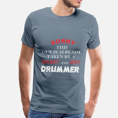 Taken By A Drummer Drummer - Sorry this guy is already taken by - Men's Premium T-Shirt