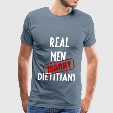Dietitians - Real men marry Dietitians - Men's Premium T-Shirt