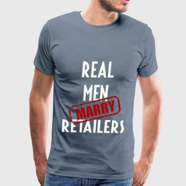Retailers - Real men marry Retailers - Men's Premium T-Shirt