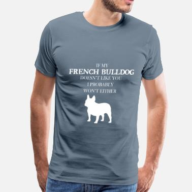 French Bulldog Apparel French bulldog - If my French bulldog doesn't like - Men's Premium T-Shirt