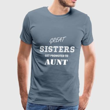 Aunt - Great Sisters get promoted to Aunt - Men's Premium T-Shirt