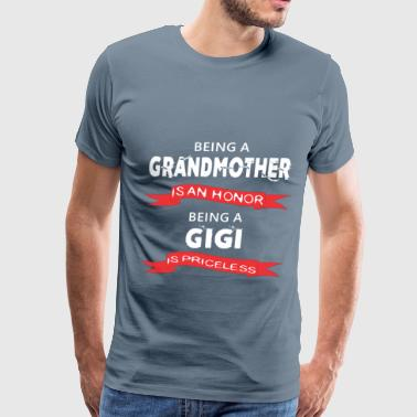 Honor Being Gigi - Being a Grandmother is an honor. Being a  - Men's Premium T-Shirt