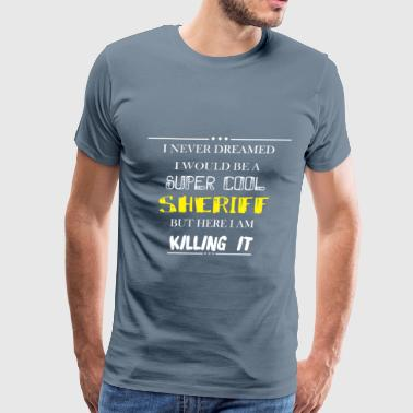 Sheriff - I never dreamed I would be a super cool  - Men's Premium T-Shirt