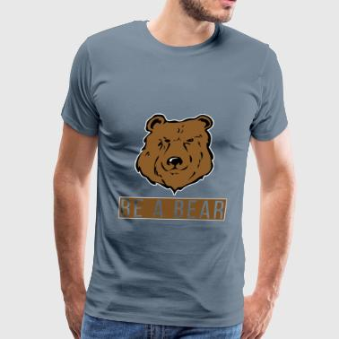 Bear - Be a bear - Men's Premium T-Shirt