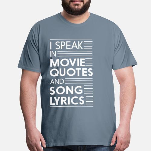 I Speak In Movie Quotes And Song Lyrics Men S Premium T Shirt