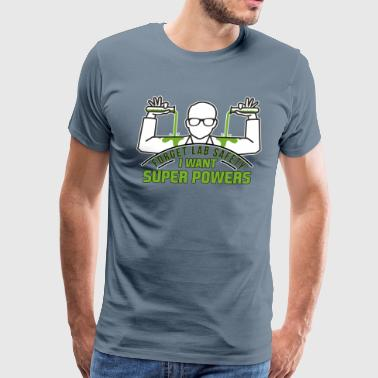 Forget-lab-safety I want super powers - Men's Premium T-Shirt