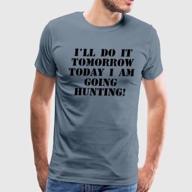 Hunting Saying - Men's Premium T-Shirt