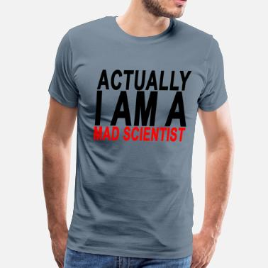 Mad Scientist actually_i_am_a_mad_scientist_womens_tsh - Men's Premium T-Shirt