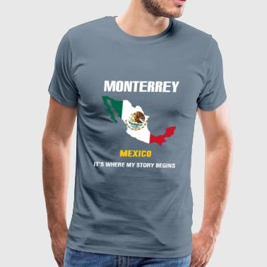 Monterrey - Monterrey where my story begins - Men's Premium T-Shirt
