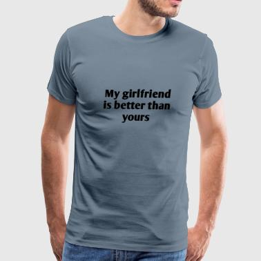 My girlfriend is better than yours - Men's Premium T-Shirt