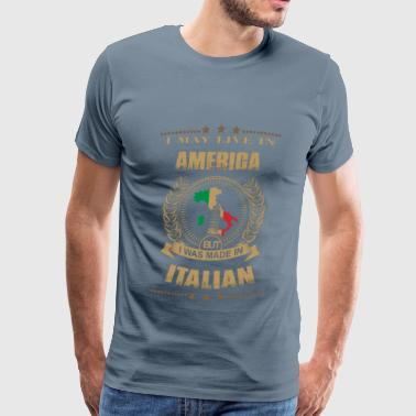 I Love Italian Boys I may live in America but I was made in France - Men's Premium T-Shirt