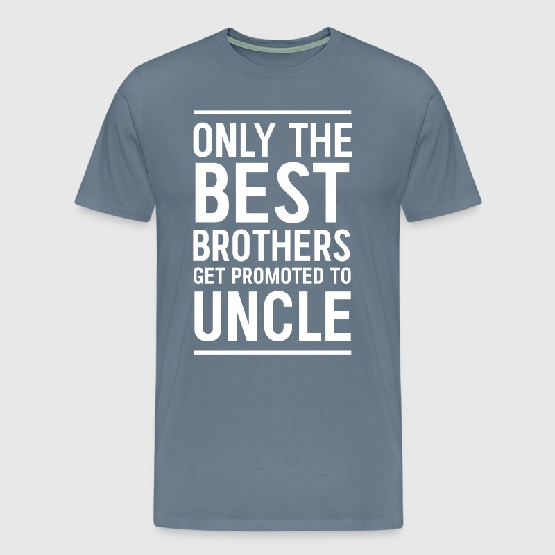 Only the best brothers get promoted to uncle - Men's Premium T-Shirt