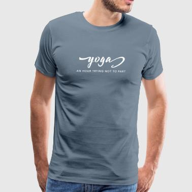 Yoga: An Hour Trying Not to Fart - Men's Premium T-Shirt