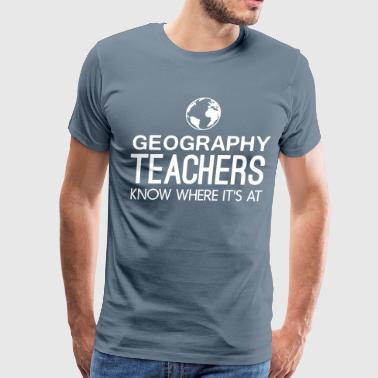 Geography Teachers know where it's at - Men's Premium T-Shirt
