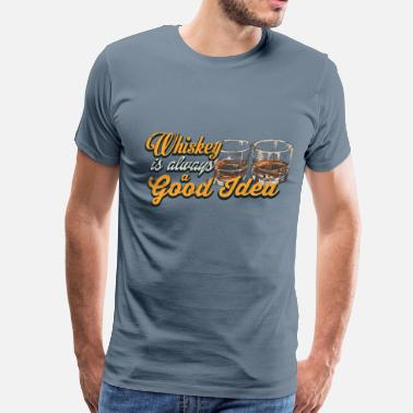 Funny Whiskey Whiskey – Whiskey is always a good idea - Men's Premium T-Shirt