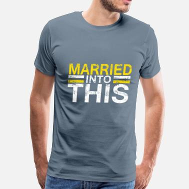 Marrie Married into this - Men's Premium T-Shirt