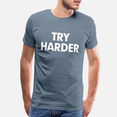 Try Try Harder - Men's Premium T-Shirt